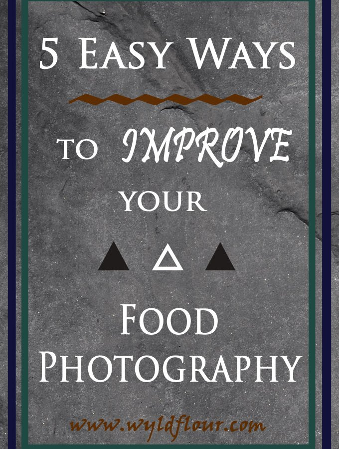 Food Photography Tips for New Bloggers:  5 Easy (& Free) Ways to Improve Your Food Photography