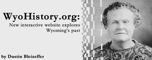 WyoHistory.org: New interactive website explores Wyoming's past