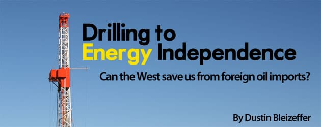 Drilling to Energy Independence: Can the West save us from foreign oil imports?