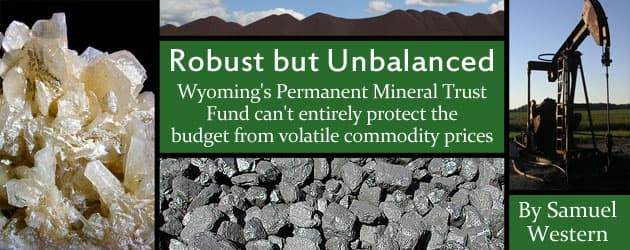 Robust but Unbalanced: Wyoming's Permanent Mineral Trust Fund can't entirely protect the budget from volatile commodity prices