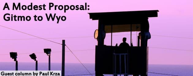 A Modest Proposal: Gitmo to Wyo