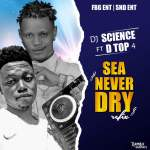 [MUSIC] Dj Science ft D Top 4 Sea Never Dry