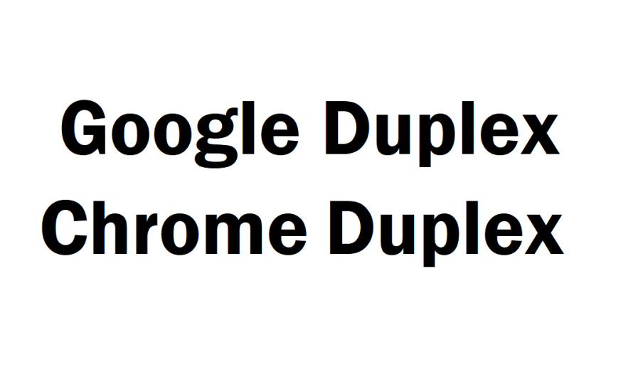 Google to Rename Chrome Duplex to Avoid Confusion with Google Duplex
