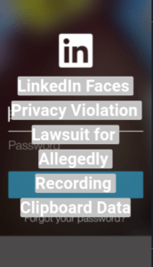 LinkedIn Faces Privacy Violation Lawsuit for Allegedly Recording Users' Clipboard Data