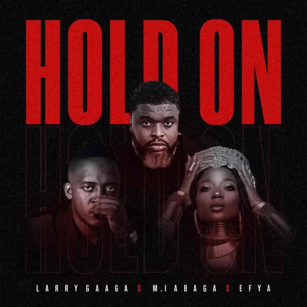 Larry Gaaga – Hold On ft. MI Abaga, Efya