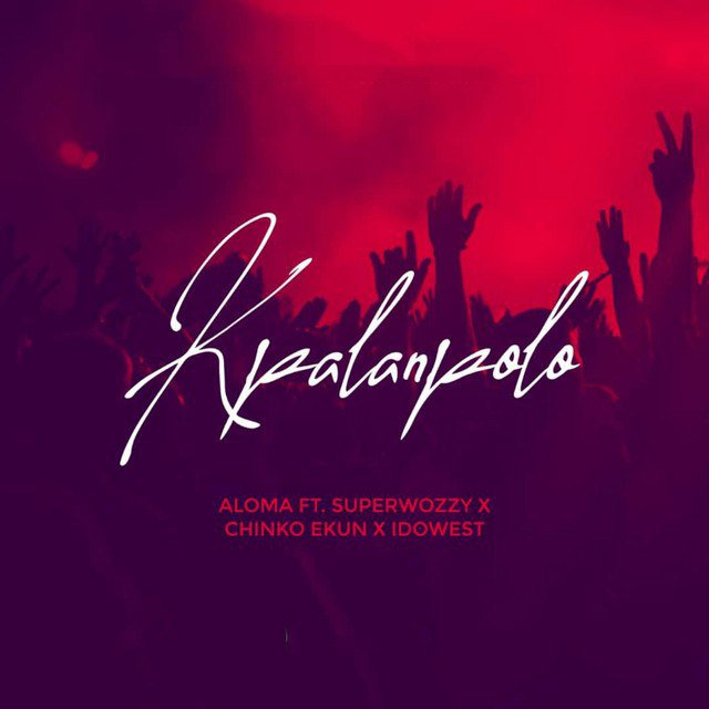 Aloma ft. Superwozzy & Chinko Ekun, Idowest – Kpalanpolo