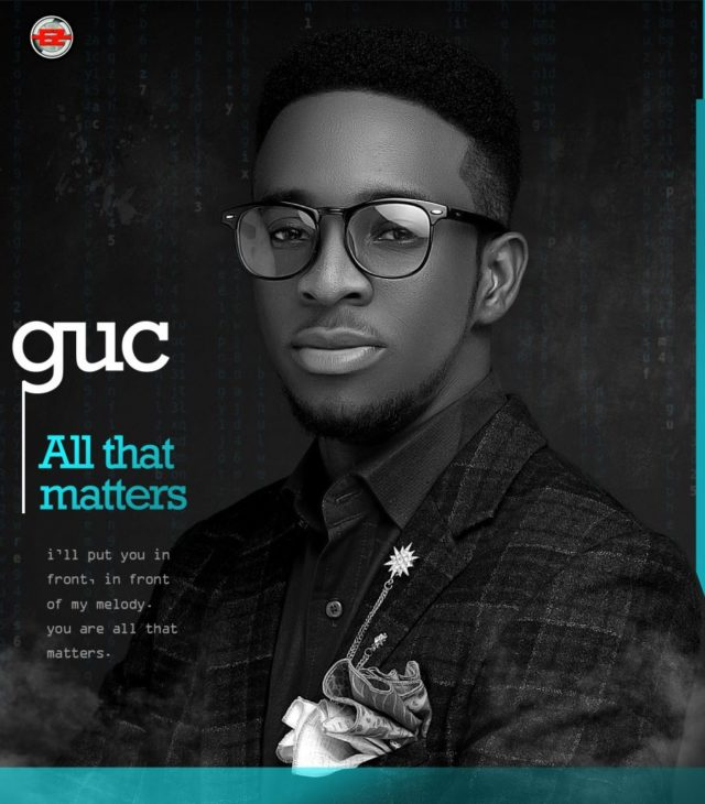 GUC – All That Matters (I Will Put You In Front)