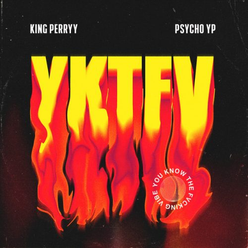 King Perryy & PsychoYP – You Know the Fvcking Vibe (YKTFV)