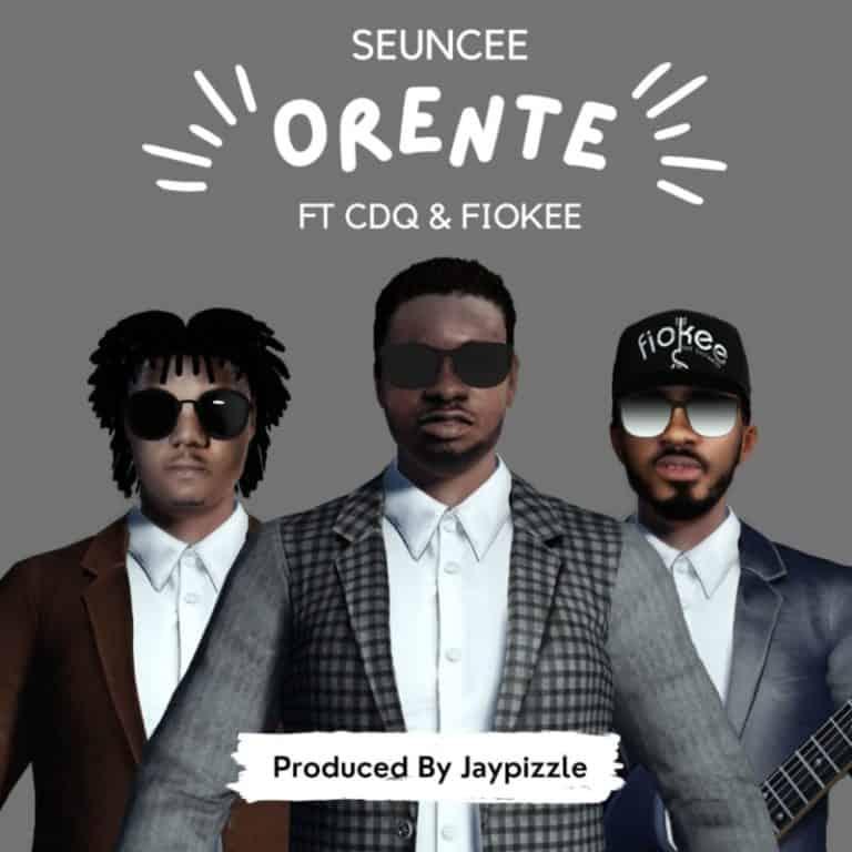 Seuncee – Orente ft. CDQ, Fiokee