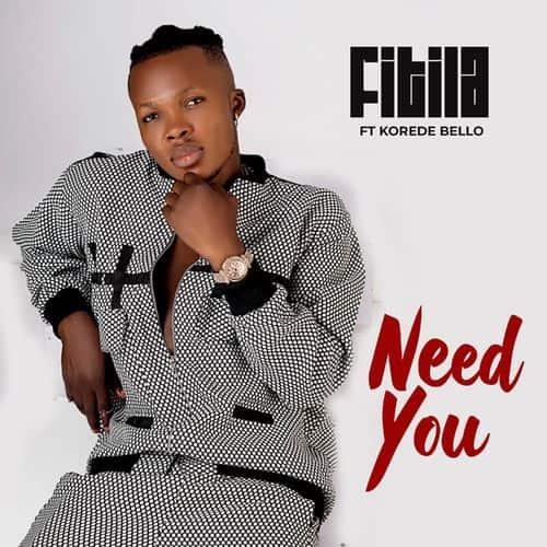 Fitila – Need You Ft. Korede Bello