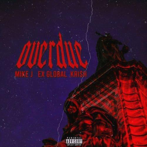 Mike J – Overdue Ft. Ex Global, Krish