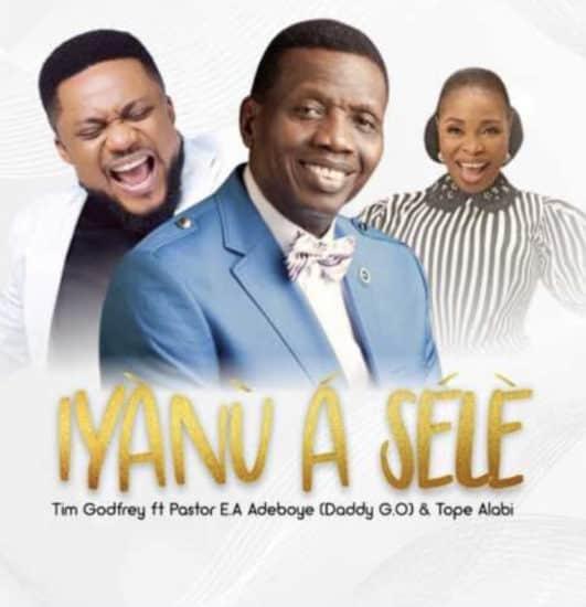 Tim Godfrey – Iyanu A Sele ft. Pastor E.A Adeboye & Tope Alabi