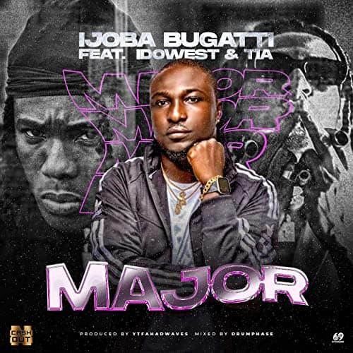 Ijoba Bugatti – Major Ft. Idowest & TIA