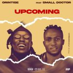 Orintise Ft. Small Doctor – Upcoming