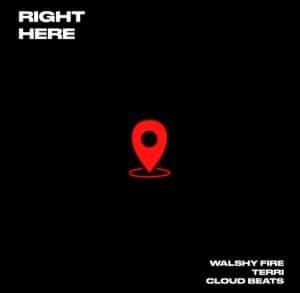 Walshy Fire – Right Here ft. Terri & Cloud Beats