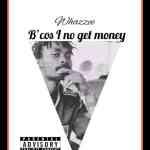 Whazzee – Because I No Get Money