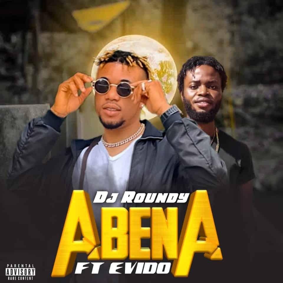 Dj Roundy – Abena ft Evido