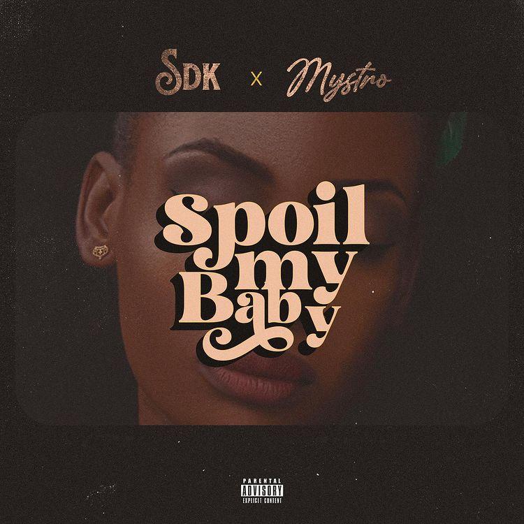 SDK – Spoil My Baby ft Mystro