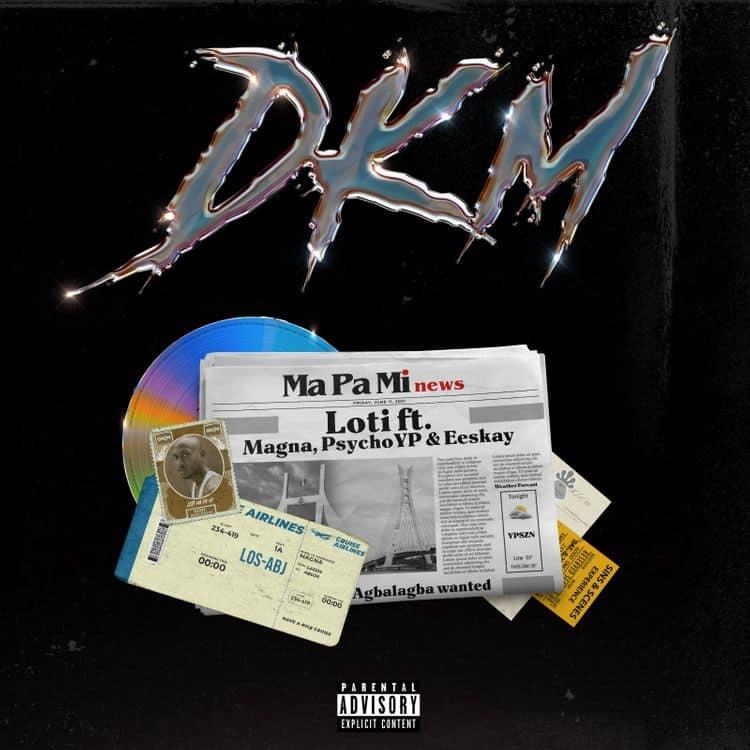 Loti – DKM ft PsychoYP, Eeskay & Magna