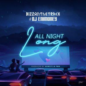 Bizzonthetrack – All Night Long ft. DJ Enimoney