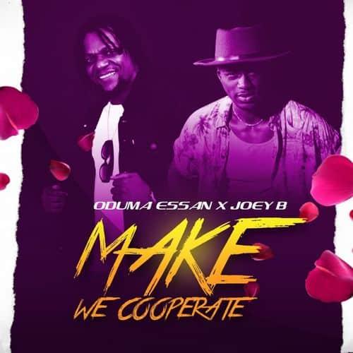 Oduma Essan – Make We Cooperate ft. Joey B