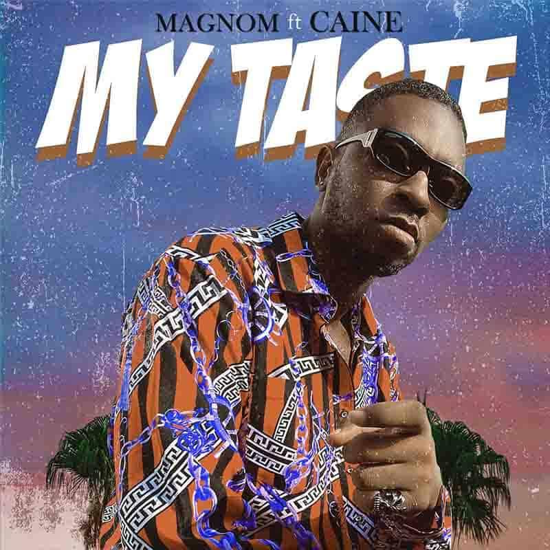 Magnom – My Taste ft Caine