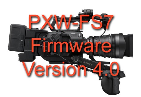 FS7-Firmware-V4 PXW-FS7 firmware version 4.0 now available to download.