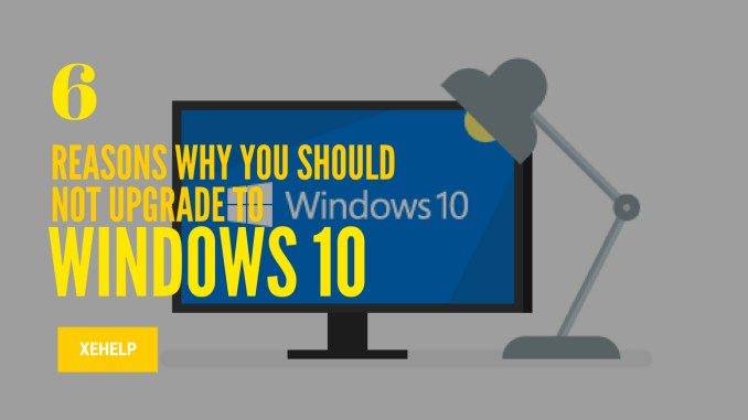 Reasons Why You Should not Upgrade To Windows 10