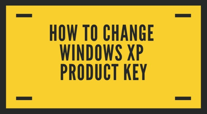 HOW TO CHANGE WINDOWS XP PRODUCT KEY