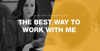 Transform Your Workplace 09 | The Best Way to Work with Me