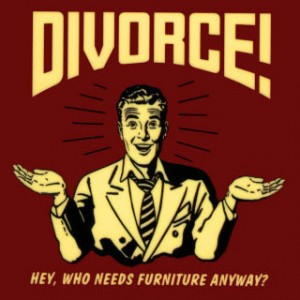 Divorce! Hey, who needs furniture anyway?