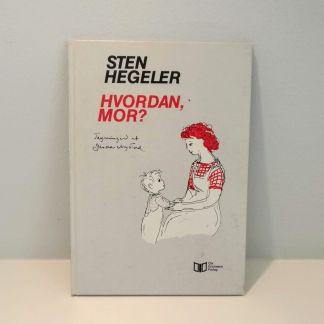 Hvordan, mor af Sten Hegeler