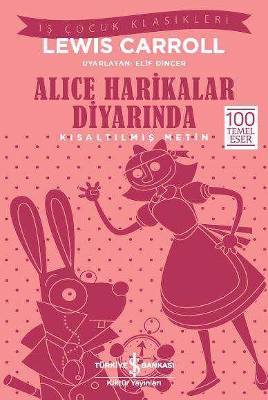 İş Çocuk Klasikleri dizisi içerisinde Lewis Carroll'un Alice Harikalar Diyarında isimli kitabının çocuklar için kısaltılmış bir versiyonunu bulabilirsiniz.
