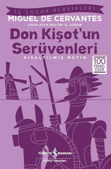 İş Bankası Kültür Yayınları'nın çocuklara özel bu serisinde Miguel de Cervantes'in Don Kişot'un Serüvenleri isimli kitabının çocuklar için kısaltılmış bir versiyonunu bulabilirsiniz.