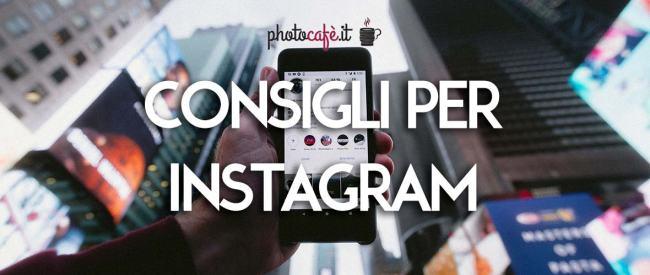 5 consigli su come usare Instagram al meglio