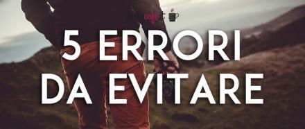 5 piccoli errori in fase di scatto