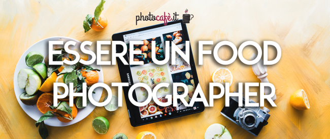 Fotografo food: chi è e cosa fa il food photographer