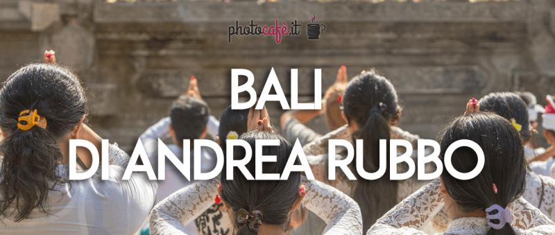 Bali: fotoracconto di Andrea Rubbo