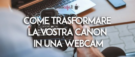 Come trasformare la vostra Canon in una webcam