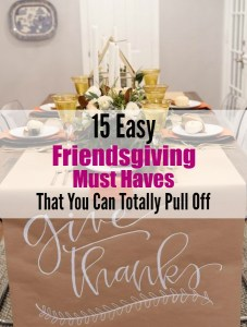 15 Easy Friendsgiving Must Haves That You Can Totally Pull Off