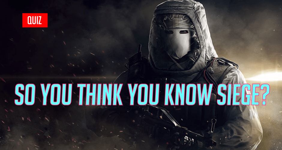 So You Think You Know Siege? Round 1