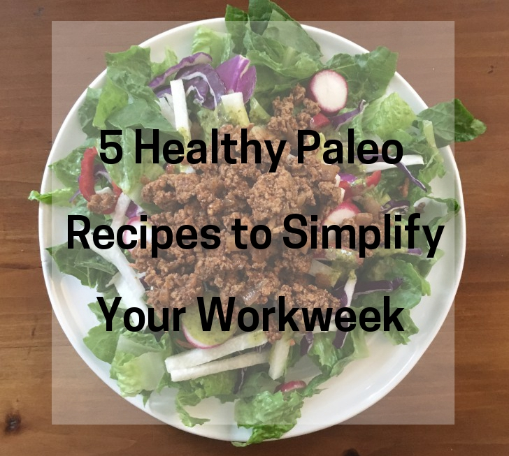 5 Healthy Paleo Recipes to Simplify your workweek - www.Xperimentsinliving.com