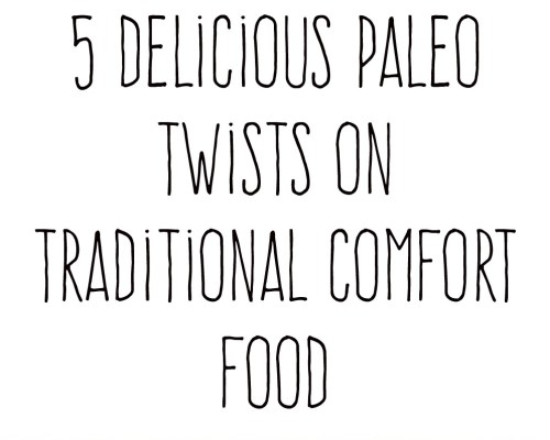 5 Delicious Paleo Twists on Traditional Comfort Food | www.Xperimentsinliving.com