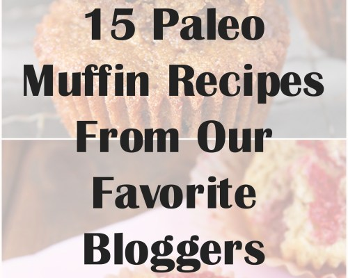 15 Paleo Muffin Recipes From Our Favorite Bloggers | www.xperimentsinliving.com