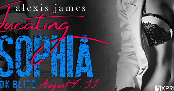 New Release And Giveaway Educating Sophia By Alexis James The