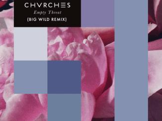 BIG WILD Shares CHVRCHES' 'Empty Threat' remix - Listen