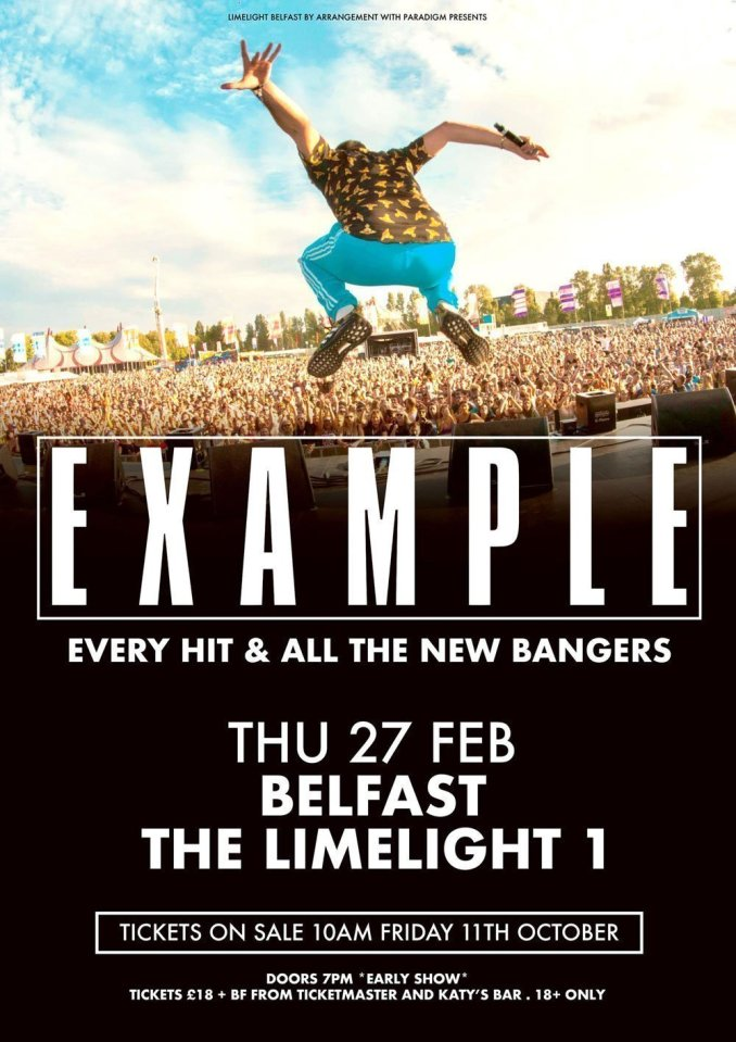 EXAMPLE & Guests Limelight 1, Belfast Thursday 27th February 2020 Tickets £18 + Booking Fee Doors 7pm *EARLY SHOW* 18+ Only 'PERFORMING EVERY HIT AND ALL THE NEW BANGERS'