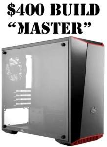 $400 build Master