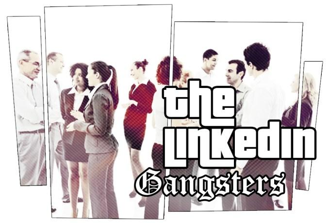 The LinkedIn Gangsters