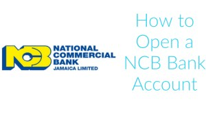How to Open an NCB Account